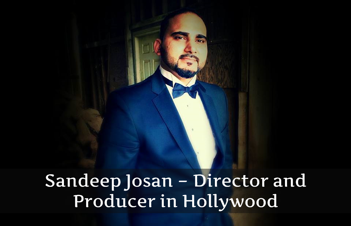 Sandeep Josan - Director and Producer in Hollywood