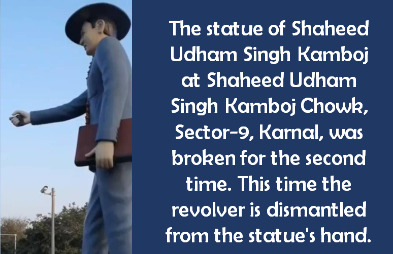 Statue of Shaheed Udham Singh was broken in Karnal by  some mischievous elements